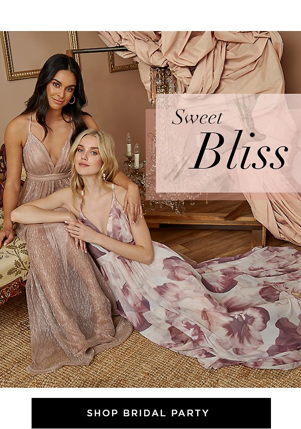 Sweet Bliss. Treat your bridesmaids to picturesque hues & charming silhouettes. Shop Bridal Party