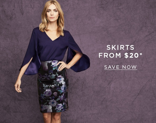 Skirts from $20. SAVE NOW >