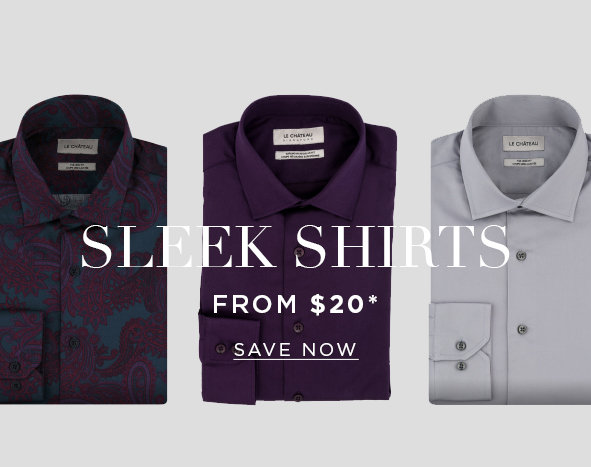 Sleek shirts. Shirts from $20. SAVE NOW >