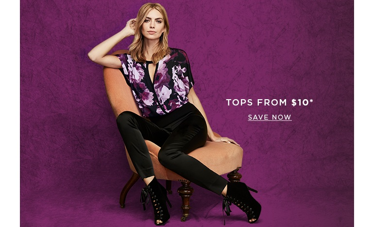 Tops from $10. SAVE NOW >