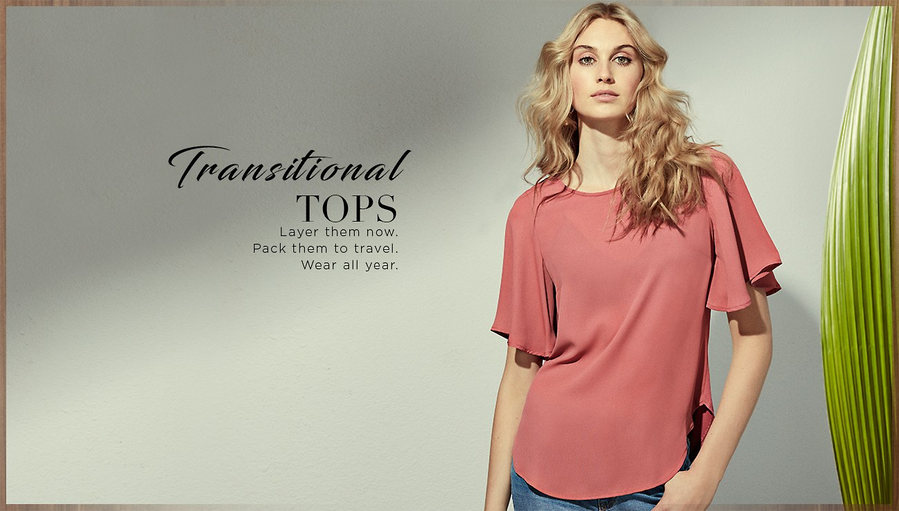 Transitional Tops. Layer them now. Pack them to travel. Wear all year. Shop New Women's Tops