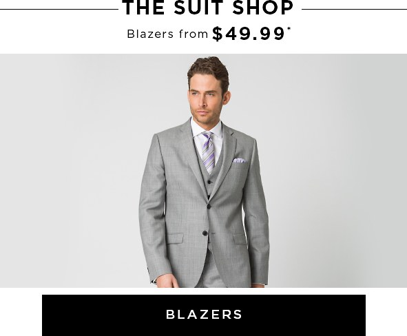 The suit shop. Blazers from $49.99*. Blazers>