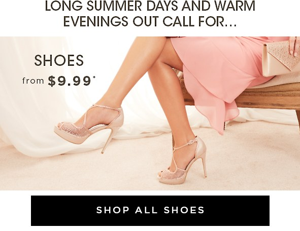 Long summer days and warm evenings out call for.. Shoes from $9.99*. All Shoes >