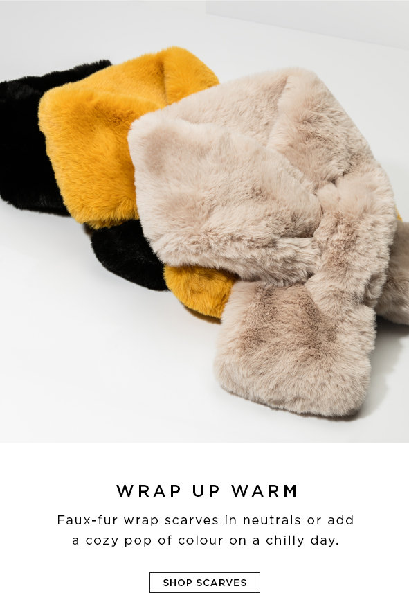 Cozy has touched down It's time to embrace the chill in style with these must-have extras.SHOP SCARVES>