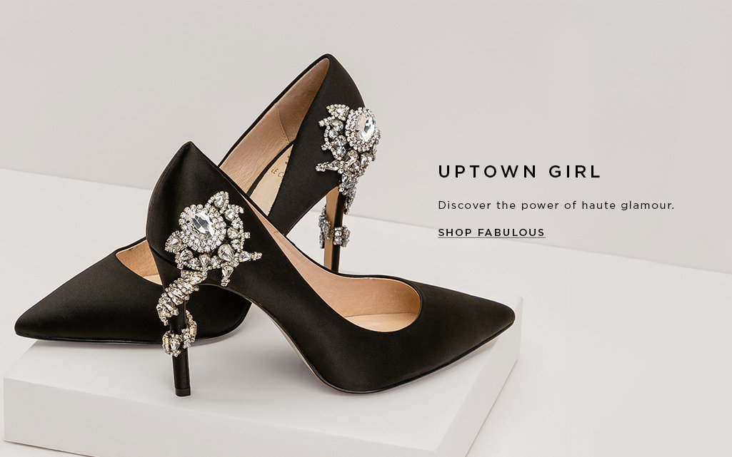 UPTOWN GIRL. Discover the power of haute glamour. SHOP FABULOUS>