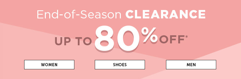 Shop End-of-Season Clearance. Up to 80% OFF*.
