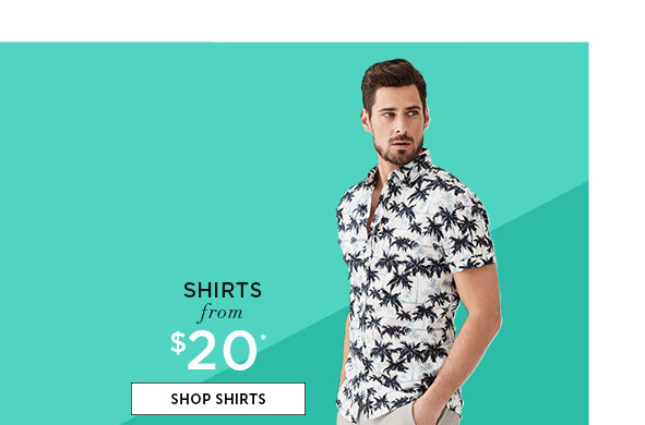 Shirts from $20. SHOP SHIRTS