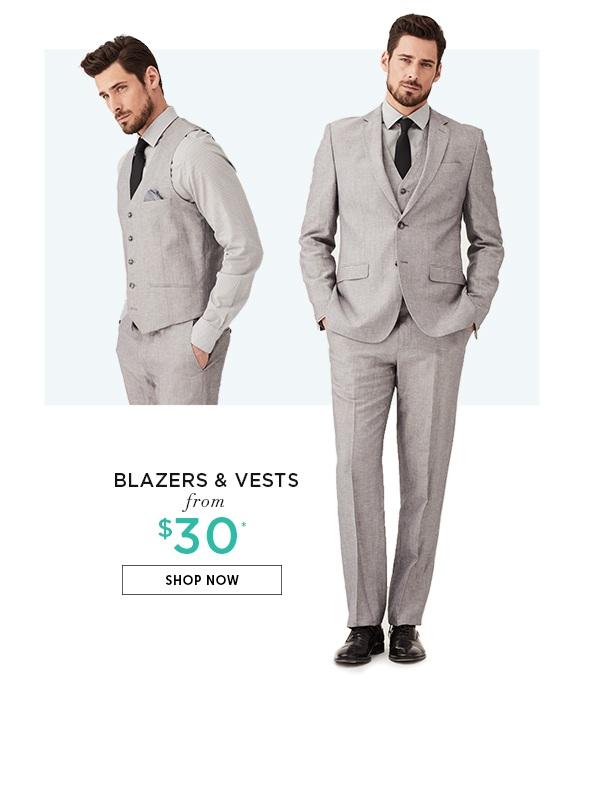 Blazers and vest from $30. SHOP BLAZERS