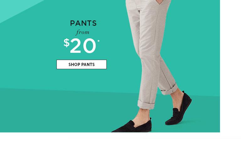 Pants from $20. SHOP PANTS