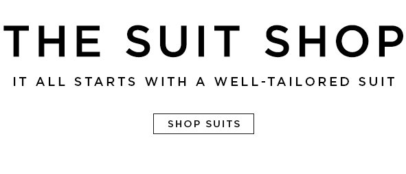 The Suit Shop. It all starts with a well-tailored suit.