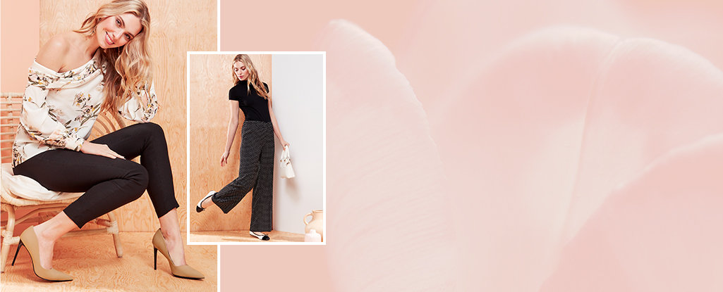 Polished Pants. Dress from the bottom up with a wide variety of flattering cuts & colours.