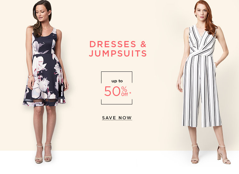 Dresses & Jumpsuits up to 50% Off*. SAVE NOW >