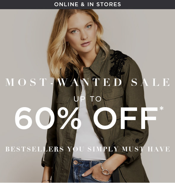MOST-WANTED. SALE UP TO 60% OFF*. BESTSELLERS YOU SIMPLY MUST HAVE.