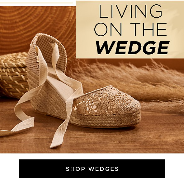 Living on the Wedge. What's summer without a wonderful pair of wedges? Shop Wedges