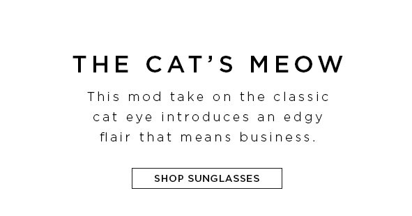 THE CAT'S MEOW. This mod take on the classic cat eye introduces an edgy flair that means business. Shop sunglasses