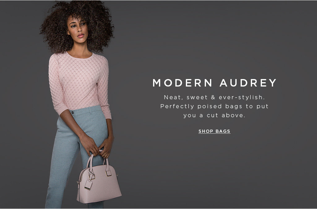 MODERN AUDREY. Neat, sweet & ever-stylish. Perfectly poised bags to put you a cut above. Shop bags