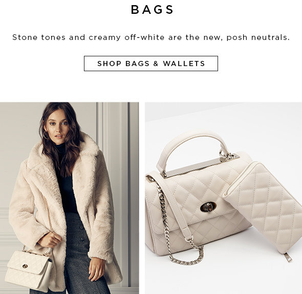 BAGS Stone tones and creamy off-white are the new, posh neutrals.