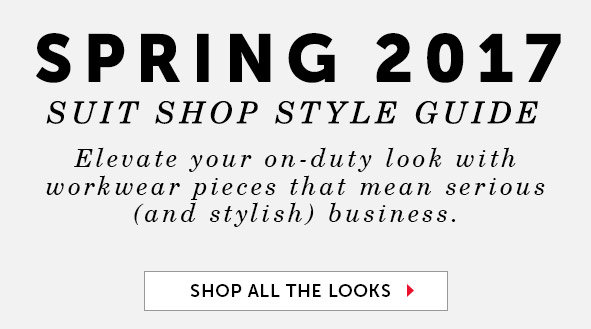 Spring 2017 Suit Shop Style Guide