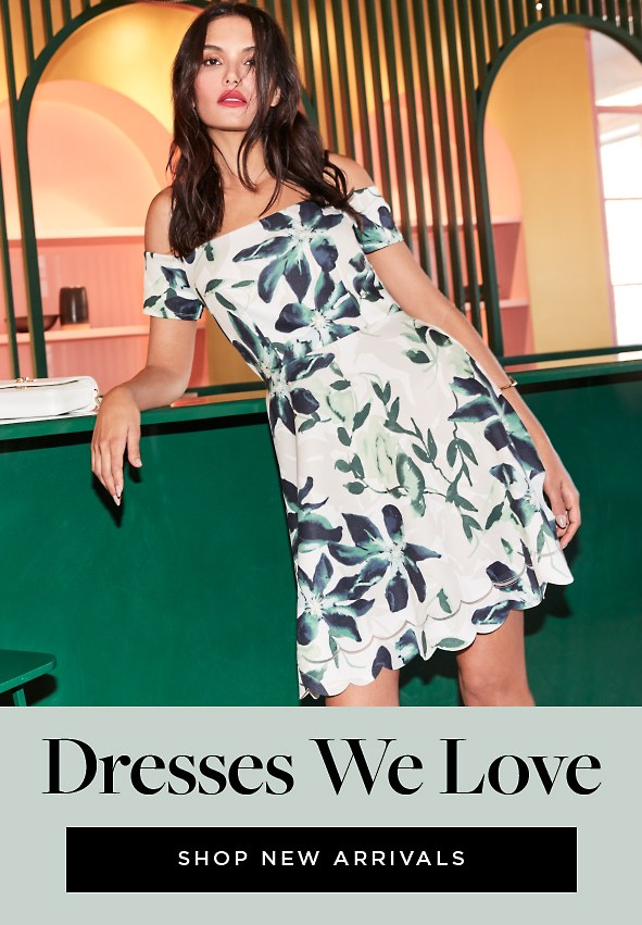 Dresses We Love. Make a statement in our must-have dresses. Shop new arrivals>