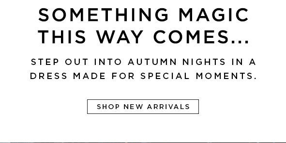SOMETHING MAGIC THIS WAY COMES…Step out into autumn nights in a dress made for magic moments.