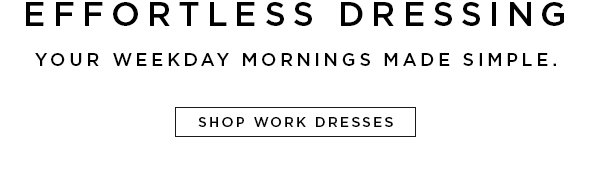 EFFORTLESS DRESSING YOUR WEEKDAY MORNINGS MADE SIMPLE.