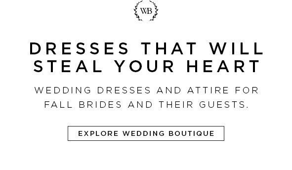 DRESSES THAT WILL STEAL YOUR HEART Wedding dresses and attire for fall brides and their guests.