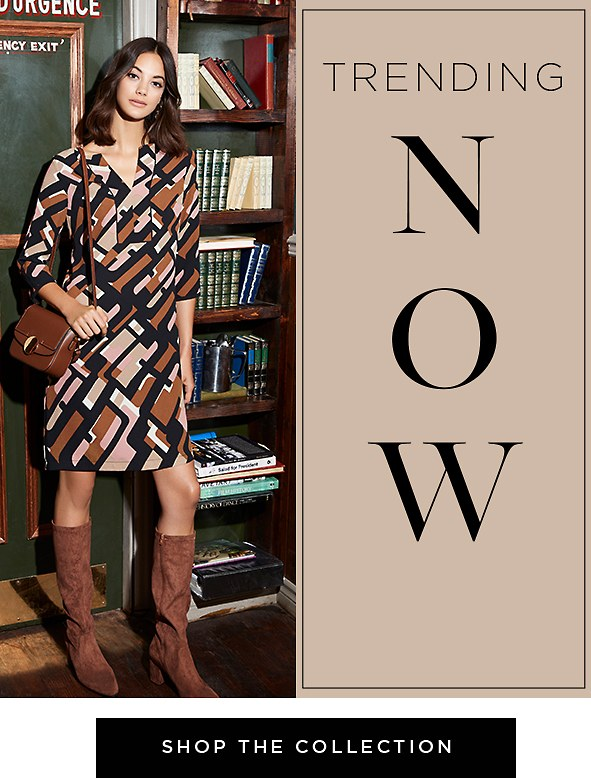 Trending Now. A new take on prints. Be the first to wear one of fall's biggest trends with geo-prints that channel that 70's vibe. Shop the collection >
