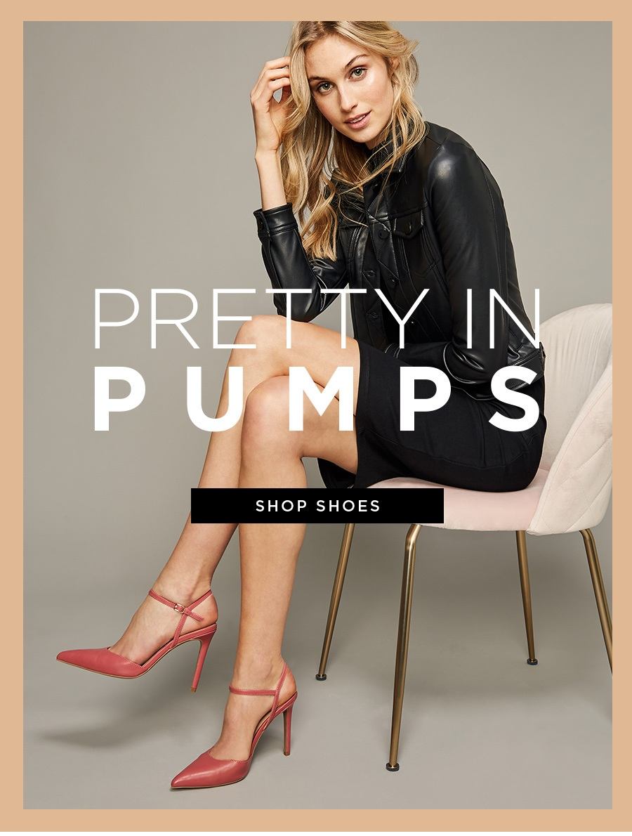 Pretty in pumps. Shop new shoes. Searching for the perfect pair? Let us match you up with your one shoe love.
