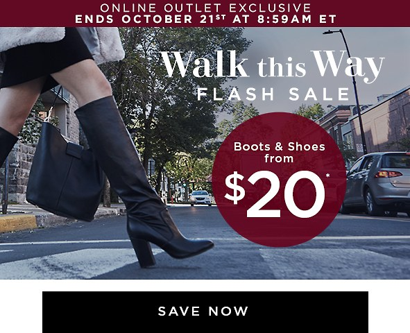 Online Exclusive | Ends October 21st at 8:59AM ET  Walk this Way Flash Sale Boots & Shoes from $20* Save now >
