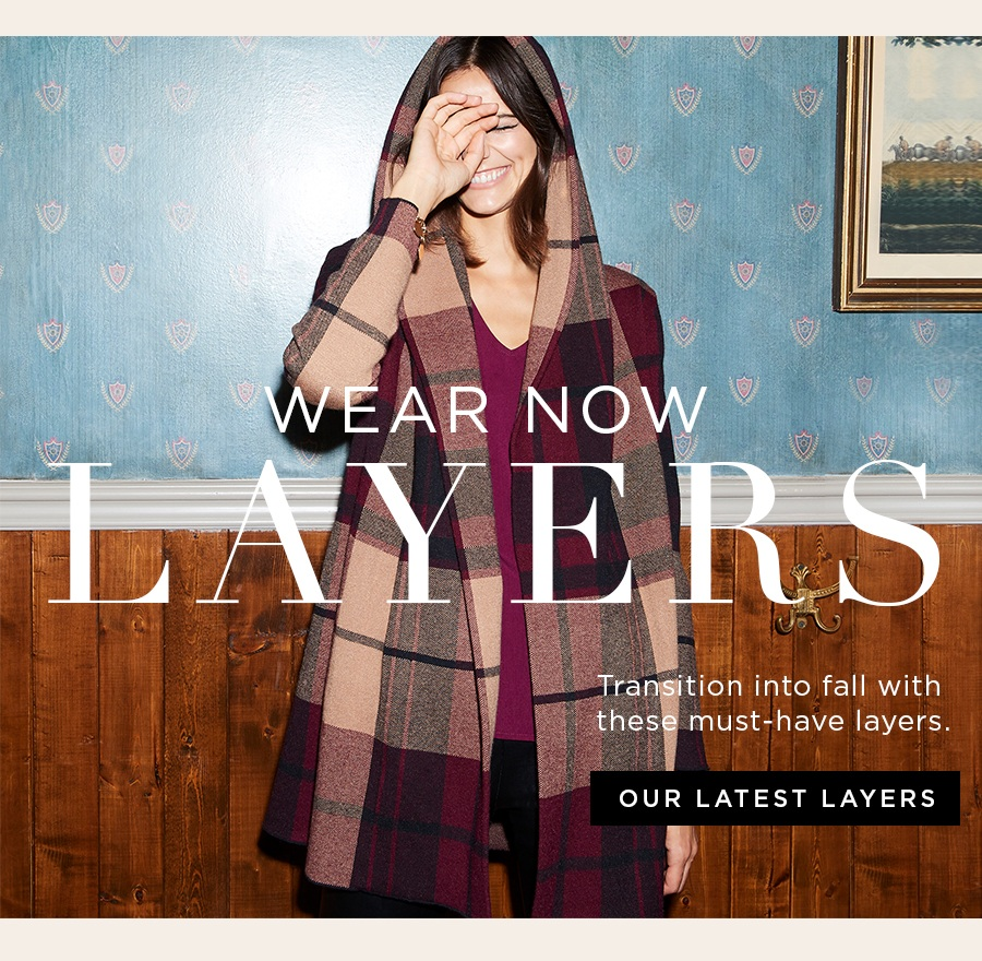 Wear Now Layers Transition into fall with these must-have layers. Our latest layers