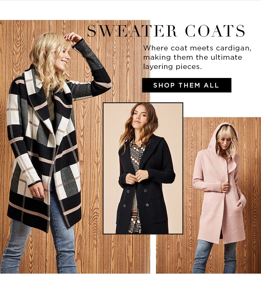 Sweater Coats Where coat meets cardigan, making them the ultimate layering pieces. Shop them all