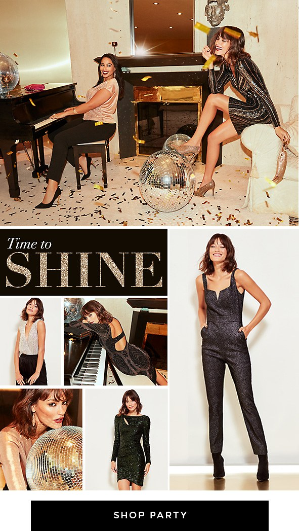 Time to Shine. Are you ready for the holidays? With everything from dresses to jumpsuits & tops, we've got you covered this season. Shop Party