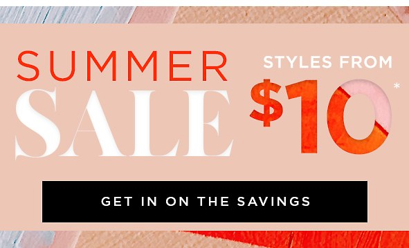 Summer Sale from $10*. There's something for everyone! Dresses, tops, sandals, pants & more all on sale. Get in on the savings>