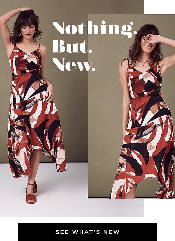 Nothing. But. New. Go for maximum style impact this summer with these new arrivals. Maxi dresses for sunshine-filled days. See What's New >