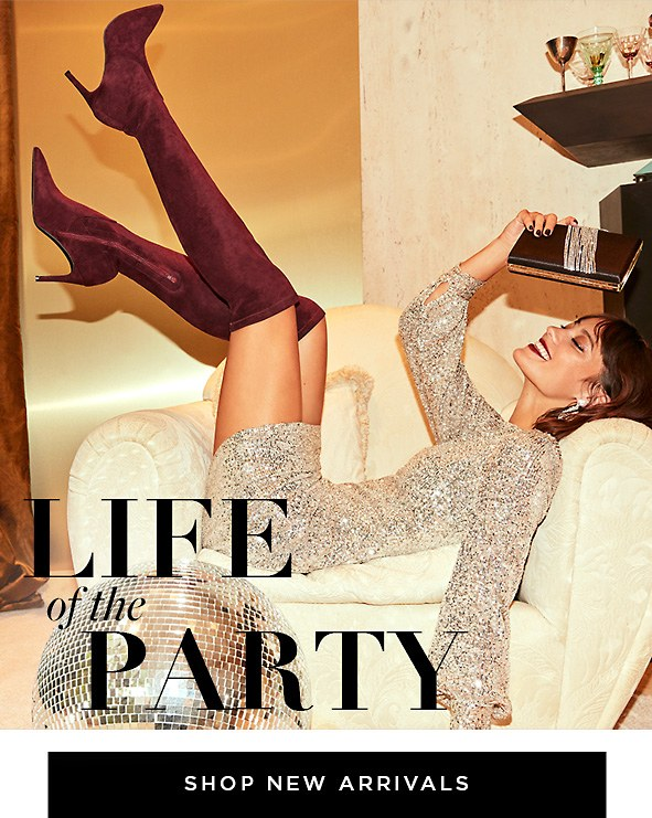Life of the Party. Step out and stand out, these styles won't fade into the night. Shop New Arrivals