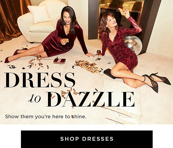 Dress to Dazzle. Show them you're here to shine. Shop Dresses