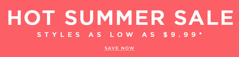 Hot summer sale- Styles as low as $9.99