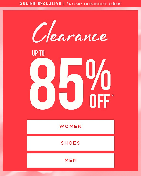 The Clearance Event Up to 85% Off * It's spectacular! Women> Shoes> Men> + Extra $25 off when you spend $125 or more**
