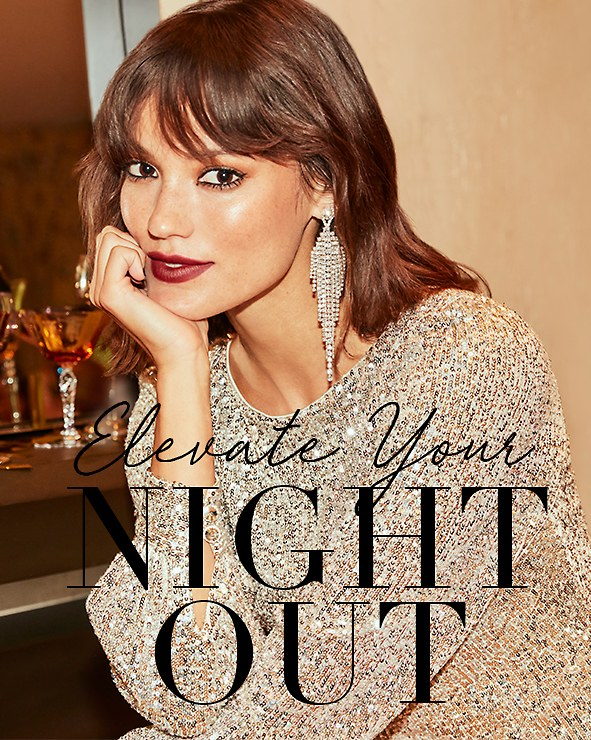 Elevate Your Night Out. Our stunning styles will take you into the wee hours of the night. Shop Night Out >
