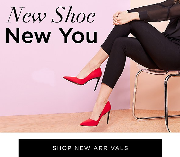 New Shoe New You. Start the year off on the right foot. Shop New Arrivals