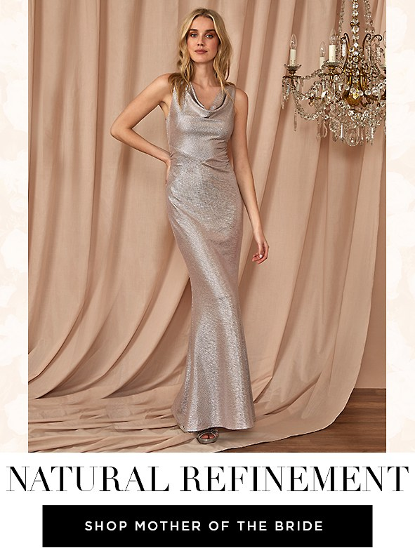 Natural Refinement. She's been dreaming of this day as long as you have, make sure Mom shines in these elegant styles. Shop Mother of the Bride Dresses