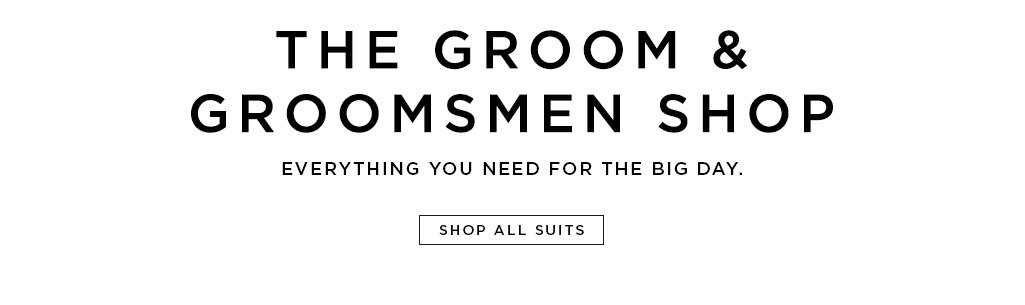 The groom & groomsmen shop- Everything you need for the big day. Shop all suits