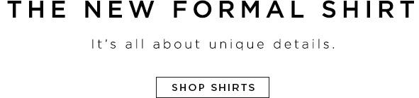 The new formal shirt. It's all about unique details. Shop Shirts>