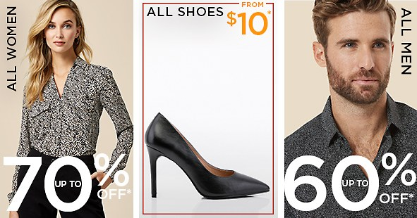 All Women. Up to 70% off*. All Shoes. 50% off your 2nd pair**. From $10. All Men. Up to 60% off*.