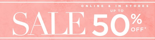 New Styles added up to 50% off* Shop Sale.