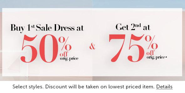 Buy 1st sale Dress at 50% off original price & Get 2nd at 75% off original price*. Select styles. Dicount will be taken on lowest priced item. Details