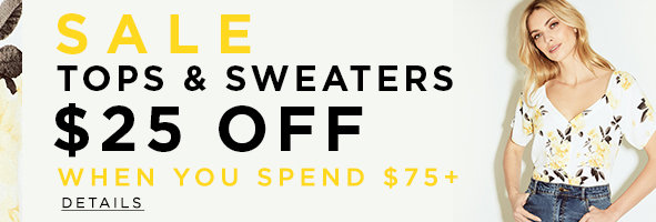 Sale. Tops & Sweaters. $25 off when you spend $75+. Details