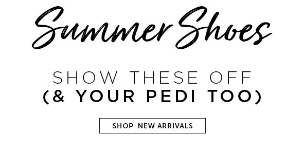 SUMMER-READY SHOES - Show these off (& your pedi too). Shop new arrivals