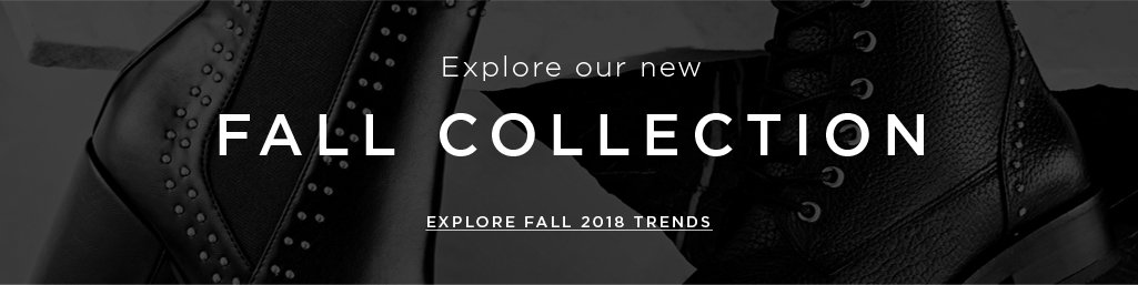 Explore our new FALL COLLECTION. EXPLORE FALL 2018 TRENDS >
