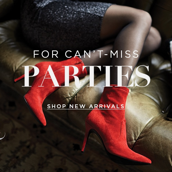 For Can't-Miss Parties. No FOMO with these styling new arrival shoes and boots that are ready when you are. NEW ARRIVALS>